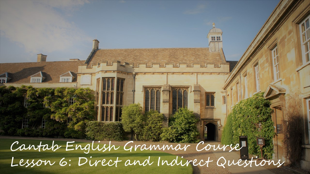 Cantab English Grammar Lesson 6: Direct Questions and Indirect Questions