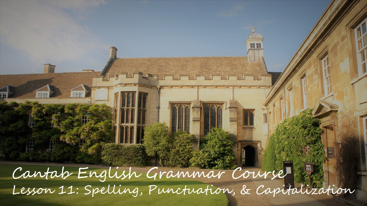 Cantab English Grammar Lesson 11: Spelling, Punctuation, and Capitalization